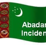 Abadan Incident in Turkmenistan: American hand traceable already?