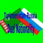 The Question of Turkmen-Russian Dual Nationality