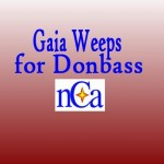Gaia Weeps for Donbass